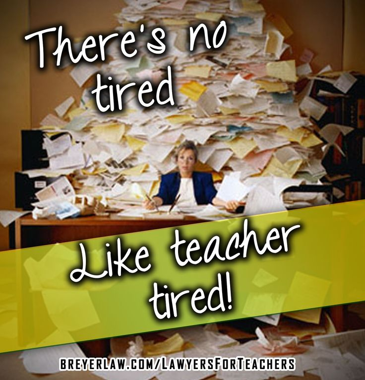 Tired Teacher There's no tired like teacher tired . breyer law ...