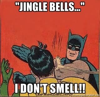 "Robin:  ""Jingle Bells . . .""  Batman:  ""I DON'T SMELL!!"""