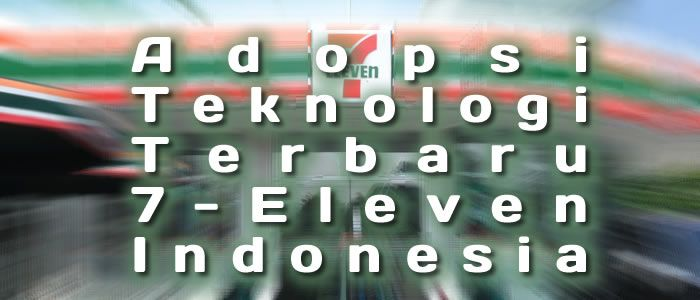 adopsi teknologi terbaru 7-eleven Indonesia