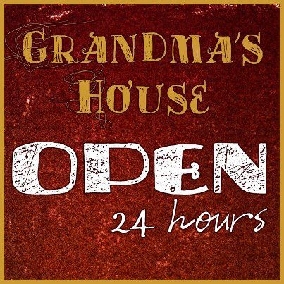 But, call ahead for reservations! Grandma's gotta a life too! LOL!