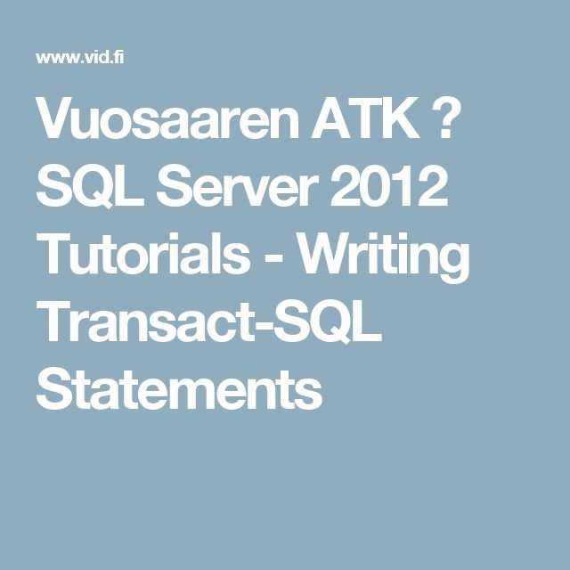 Vuosaaren ATK ➟ SQL Server 2012 Tutorials - Writing Transact-SQL Statements
