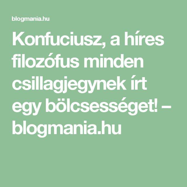 Konfuciusz, a híres filozófus minden csillagjegynek írt egy bölcsességet! – blogmania.hu