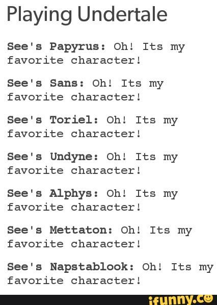But really... I love all the characters from Undertale - I think Asriel, Napstablook, and Papyrus are my absolute faves tho