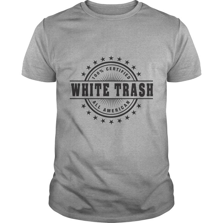 White Trash. Funny Sayings, Quotes, T-Shirts, Hoodies, Adult Humour Tees, Hats, Clothes, Coffee Cup Mugs, Gifts.