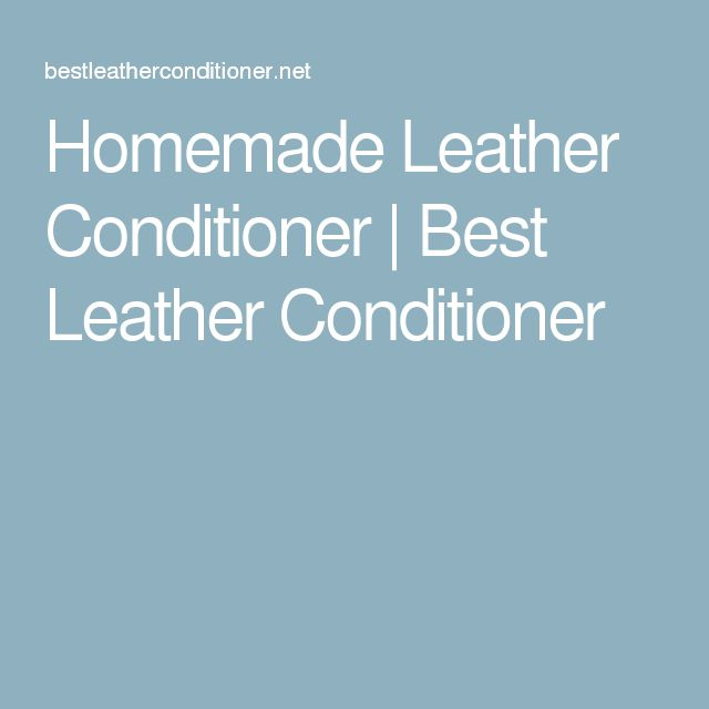 Homemade Leather Conditioner | Best Leather Conditioner