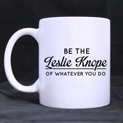 Funny Gift - Be the LESLIE KNOPE of WHATEVER you do Theme Coffee Mug,Tea Cup, Ceramic Material Mugs,White 11oz