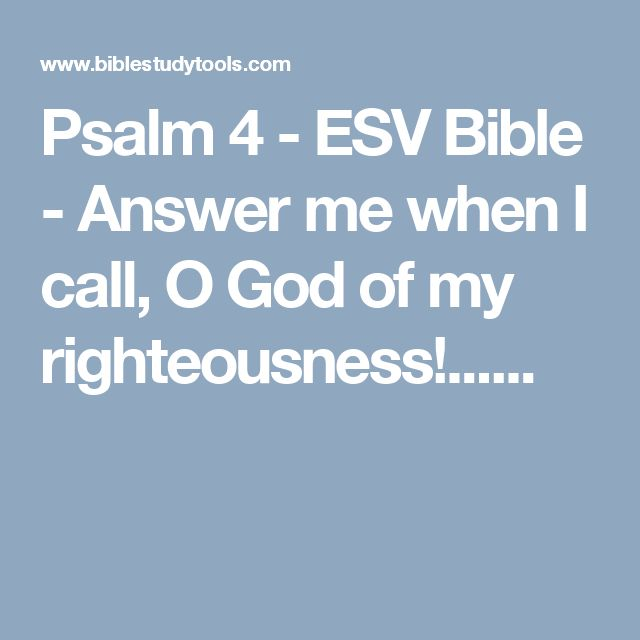 Psalm 4 - ESV Bible - Answer me when I call, O God of my righteousness!......