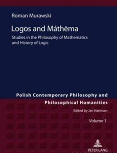 Logos and Máthema: Studies in the Philosophy of Mathematics and History of Logic free download by Roman Murawski ISBN: 9783631618042 with BooksBob. Fast and free eBooks download.  The post Logos and Máthema: Studies in the Philosophy of Mathematics and History of Logic Free Download appeared first on Booksbob.com.