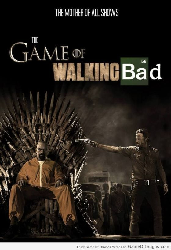 The Game Of Walking Bad - Game Of Thrones Memes