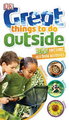 Great things to do outside: 365 awesome outdoor activities