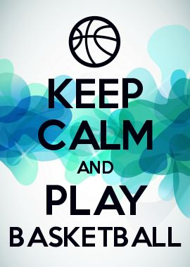 KEEP CALM AND PLAY BASKETBALL