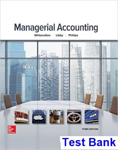 Managerial Accounting 3rd Edition Whitecotton Test Bank - Test bank, Solutions manual, exam bank, quiz bank, answer key for textbook download instantly!