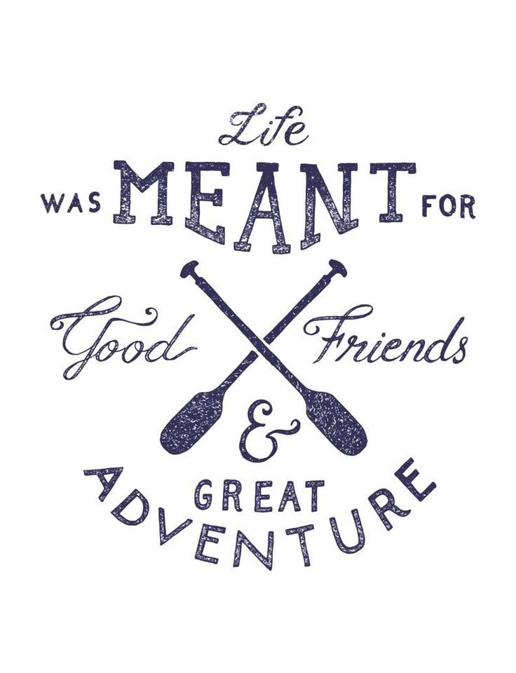 Good friends and great adventure are all you need.