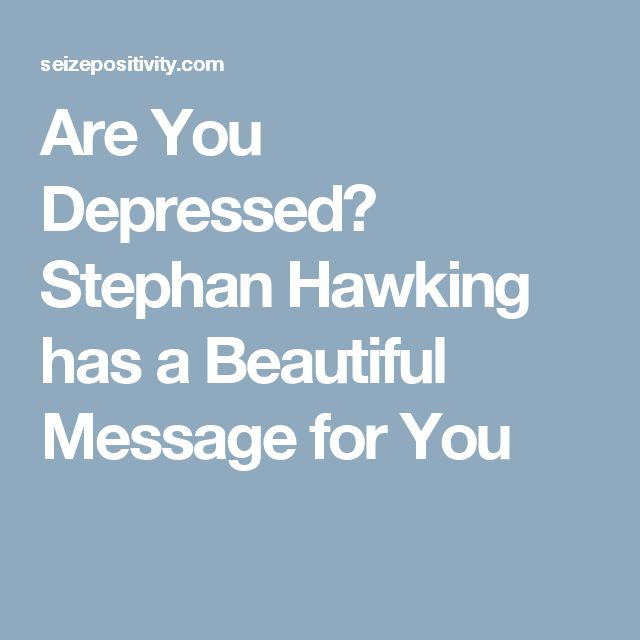 Are You Depressed? Stephan Hawking has a Beautiful Message for You
