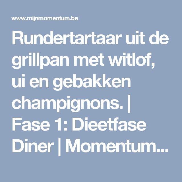 Rundertartaar uit de grillpan met witlof, ui en gebakken champignons. | Fase 1: Dieetfase Diner | Momentum - Recepten