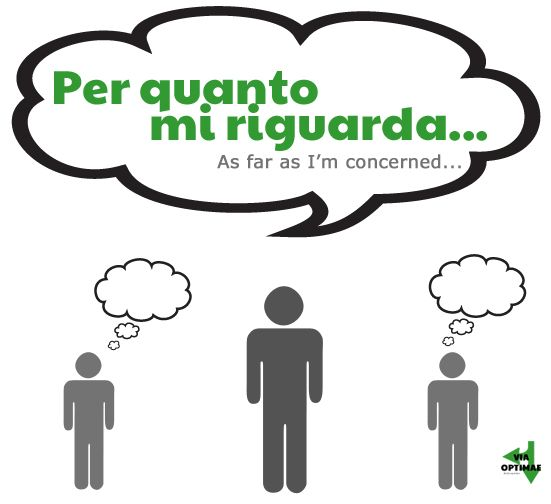 Per quanto mi riguarda— As far as I'm concerned…