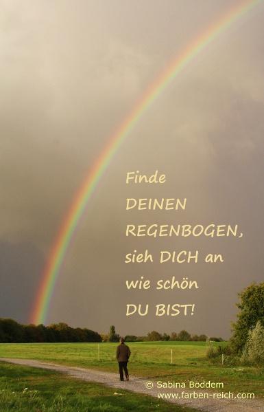 Finde Deinen Regenbogen - sieh Dich an wie schön Du bist