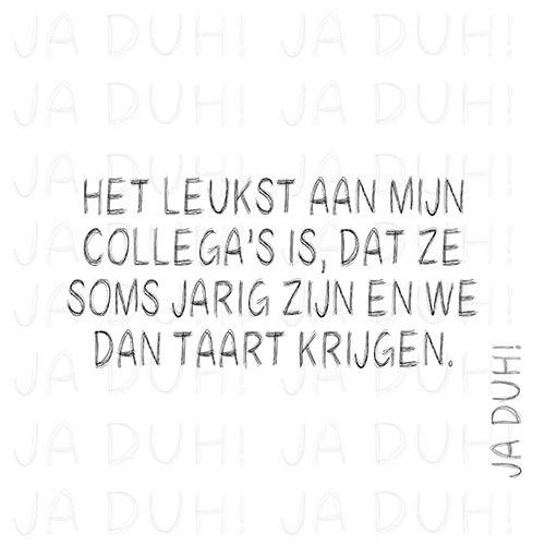 Collega's. Ja Duh! #humor #taart #werk #tekst #spreuk