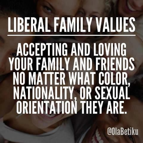 ....these are true family values!Family Values, Families Values, Liberal View, Equality, Thoughtprovok Things, Liberal Families, Liberal Politics, Christian Values, Liberal Quotes
