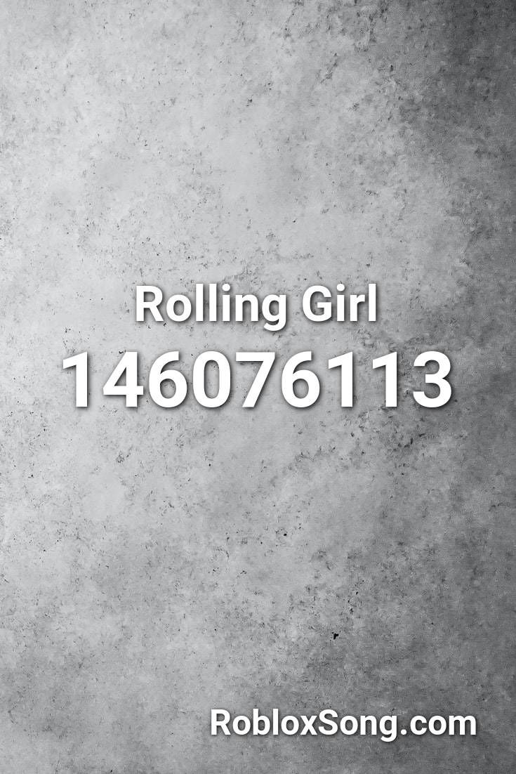 Rolling Girl Roblox Id Roblox Music Codes Roblox Music Codes Roblox Song Roblox Songs