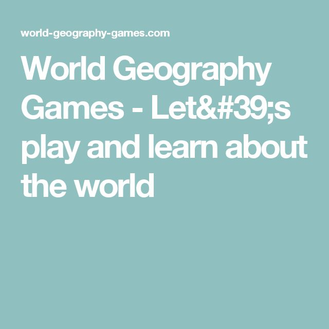World Geography Games - Let's play and learn about the world