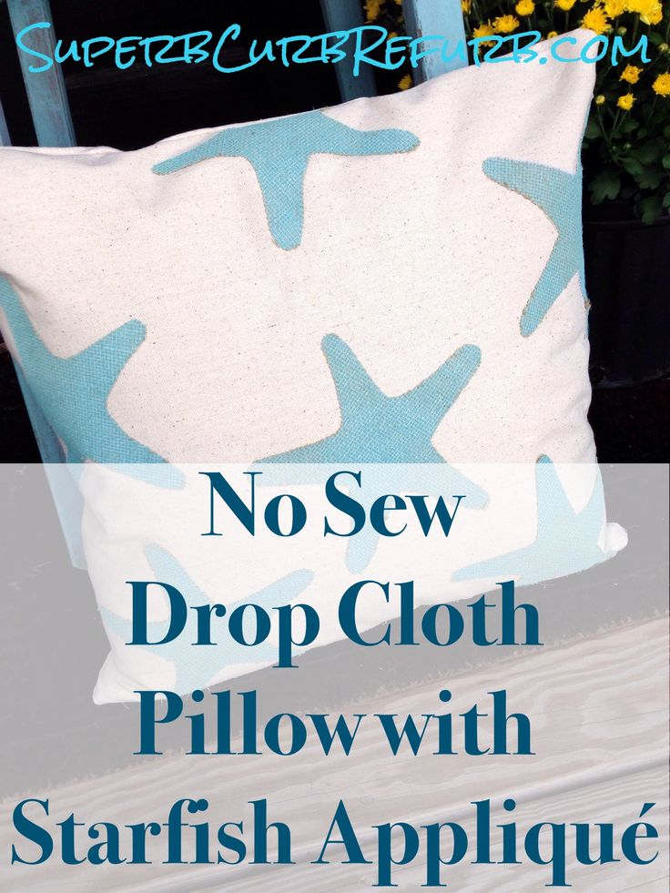 DIY No Sew Drop Cloth Pillow with Starfish Appliqué | Superb Curb Refurb  #diy #dropcloth #dropclothpillow