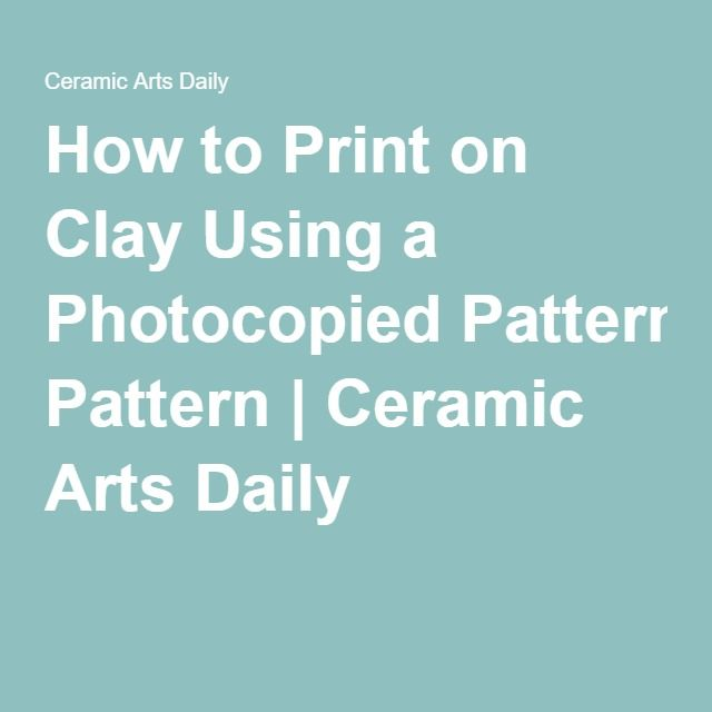 How to Print on Clay Using a Photocopied Pattern   Ceramic Arts Daily