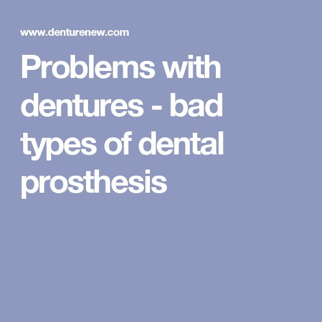 Problems with dentures - bad types of dental prosthesis