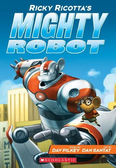 Ricky Ricotta's Mighty Robot series by Dav Pilkey