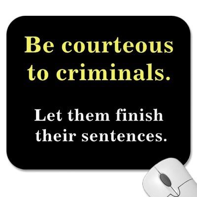 Criminals & Sentences Funny Law Enforcement Slogan Mousepad by legalcelebrity