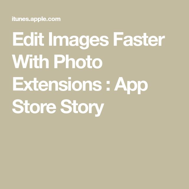 Edit Images Faster With Photo Extensions  : App Store Story