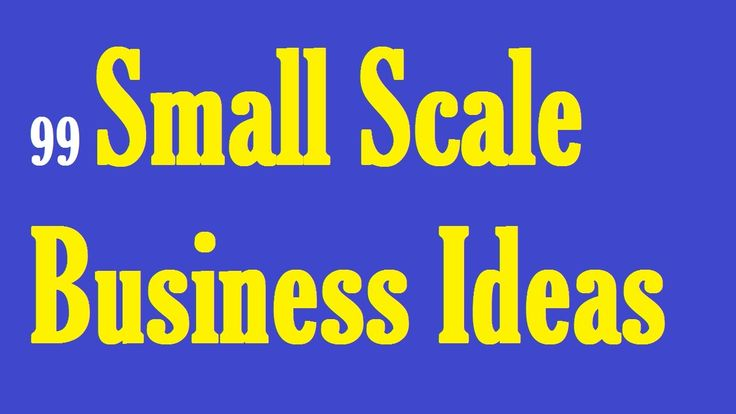99 Small Scale Business Ideas You Can Start Today PART 1
