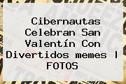 http://tecnoautos.com/wp-content/uploads/imagenes/tendencias/thumbs/cibernautas-celebran-san-valentin-con-divertidos-memes-fotos.jpg Memes De San Valentin. Cibernautas celebran San Valentín con divertidos memes | FOTOS, Enlaces, Imágenes, Videos y Tweets - http://tecnoautos.com/actualidad/memes-de-san-valentin-cibernautas-celebran-san-valentin-con-divertidos-memes-fotos/