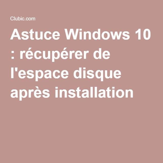 Astuce Windows 10 : récupérer de l'espace disque après installation