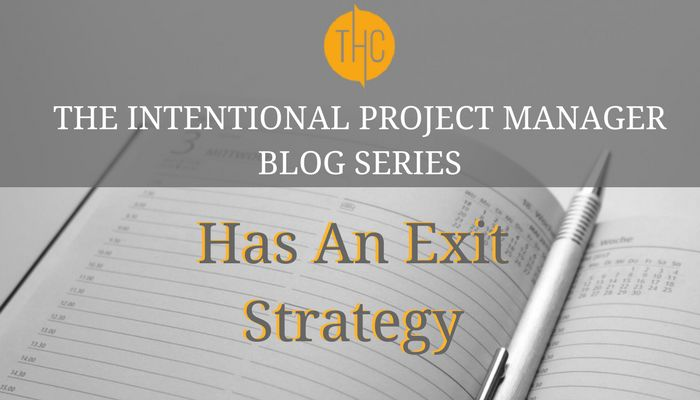 9. The Intentional Project Manager | Has an Exit Strategy (from a contractor/ interim perspective)