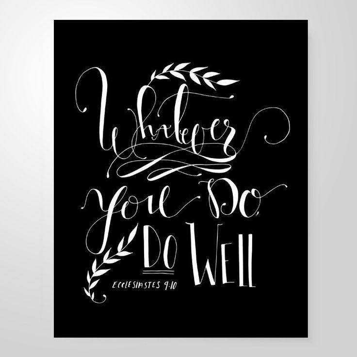 """Whatever you do, do well."" Ecclesiastes 9:10."