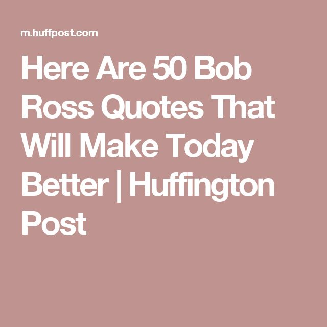 Here Are 50 Bob Ross Quotes That Will Make Today Better | Huffington Post