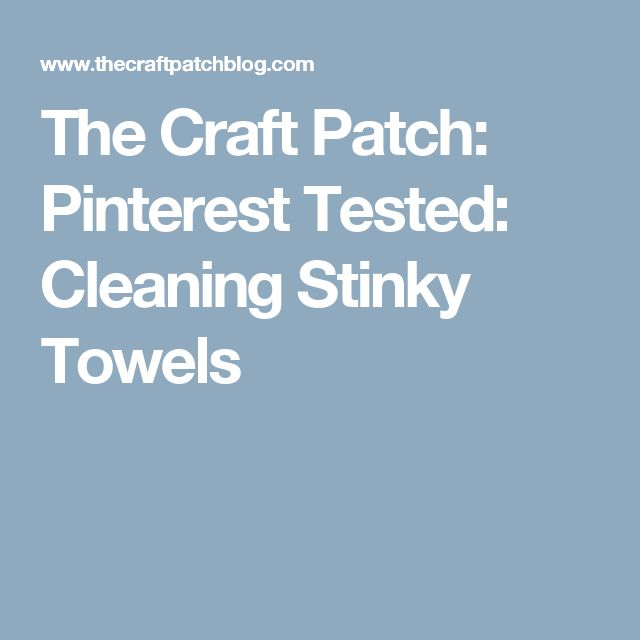 The Craft Patch: Pinterest Tested: Cleaning Stinky Towels