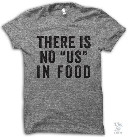 there is no us in food!