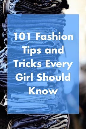 101 Fashion Tips and Tricks That Every Girl Should Know