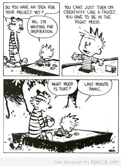 Calvin And Hobbes On Procrastinaiton...STORY OF MY LIFE!!!