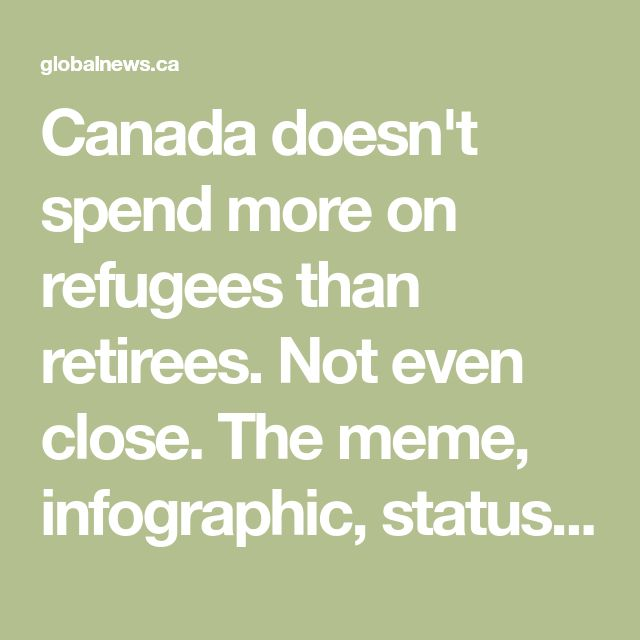 Canada doesn't spend more on refugees than retirees. Not even close. The meme, infographic, status update, chain email you received is false.