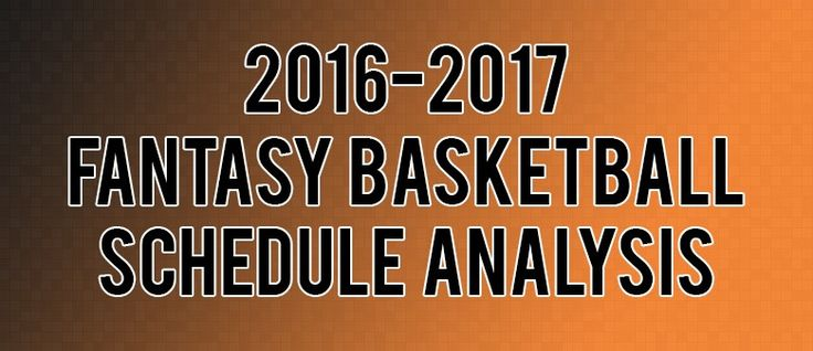 Analyzing the 2016-2017 NBA Schedule for Fantasy Basketball