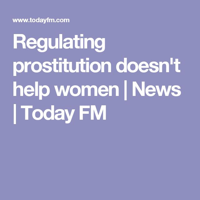 Regulating prostitution doesn't help women | News | Today FM