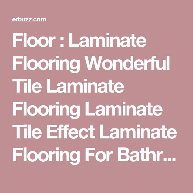 Floor   Laminate Flooring Wonderful Tile Laminate Flooring Laminate Tile Effect Laminate Flooring For Bathroom Laminate. 1000  ideas about Laminate Flooring For Bathrooms on Pinterest