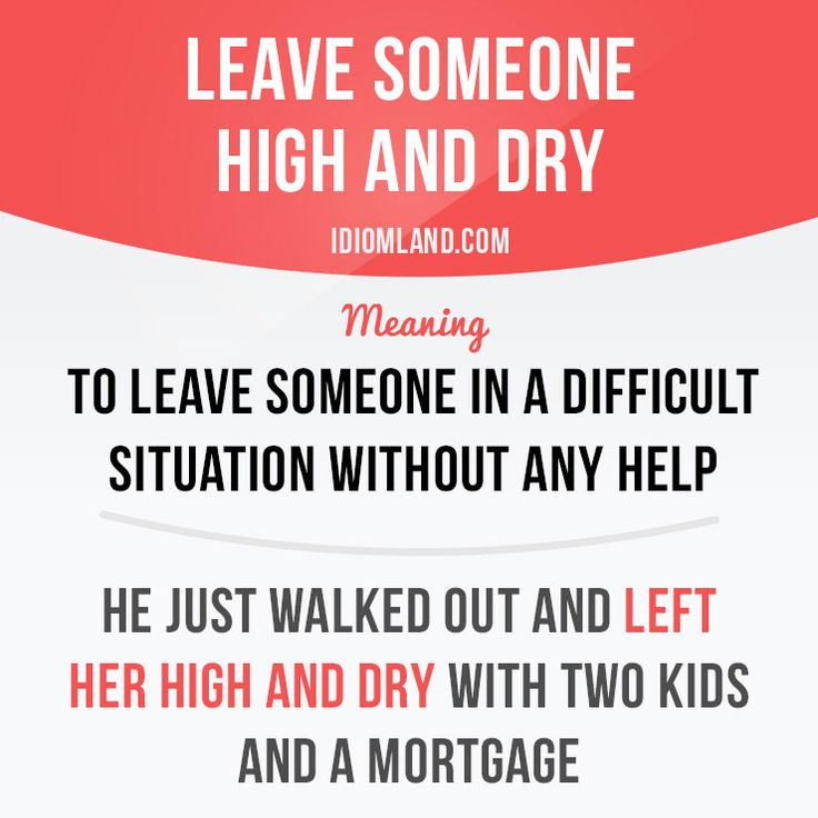 """""""Leave someone high and dry"""" means """"to leave someone in a difficult situation without any help"""". Example: He just walked out and left her high and dry with two kids and a mortgage. Get our apps for learning English: learzing.com #idiom #idioms #saying #sayings #phrase #phrases #expression #expressions #english #englishlanguage #learnenglish #studyenglish #language #vocabulary #dictionary #grammar #efl #esl #tesl #tefl #toefl #ielts #toeic #englishlearning #vocab #wordoftheday #phraseoftheday"""