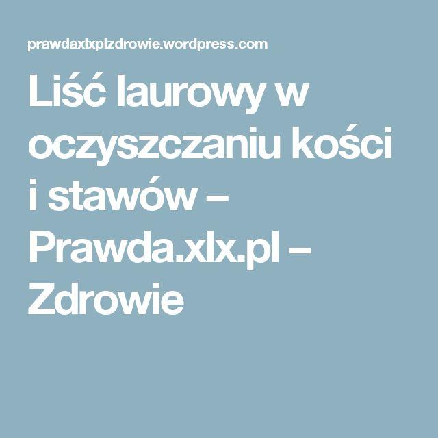Liść laurowy w oczyszczaniu kości i stawów – Prawda.xlx.pl – Zdrowie