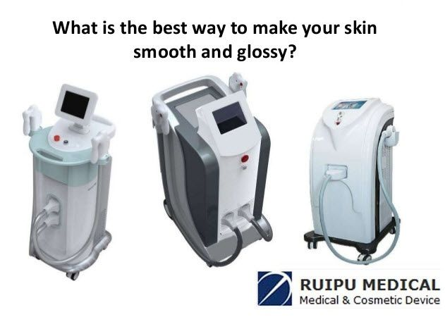 Ipl hair removal machine. http://www.slideshare.net/comfort012/what-is-the-best-way-to-make-your-skin-smooth-and-glossy