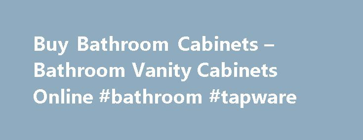 Buy Bathroom Cabinets – Bathroom Vanity Cabinets Online #bathroom #tapware http://bathroom.nef2.com/2017/04/26/buy-bathroom-cabinets-bathroom-vanity-cabinets-online-bathroom-tapware/  #cheap bathroom vanity Pre-Assembled Bathroom Cabinets PRE-ASSEMBLED bathroom cabinets Bathroom Cabinets Our bathroom cabinets are made from 100% plywood. We don't use any MDF or particle board like some of our competitors. Constructed with the highest quality materials and using…  Read more