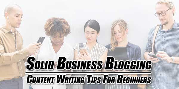 Solides Business-Blogging: Tipps zum Verfassen von Inhalten für Anfänger